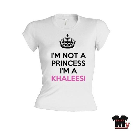 Tee shirt i'm not a princess i'm a Khaleesi